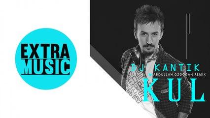DJ Kantik - Kul (Abdullah Özdoğan Rmx)