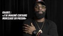 Kaaris : «J'ai imaginé certains morceaux en prison»