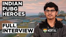 Indian Heroes of PUBG | Episode 2: Mortal | Naman Mathur | First Interview