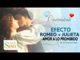 Amores prohibidos bajo el efecto 'Romeo y Julieta' | Salud180