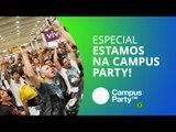 Estamos na Campus Party Brasil 2016! [Especial | Campus Party 2016]