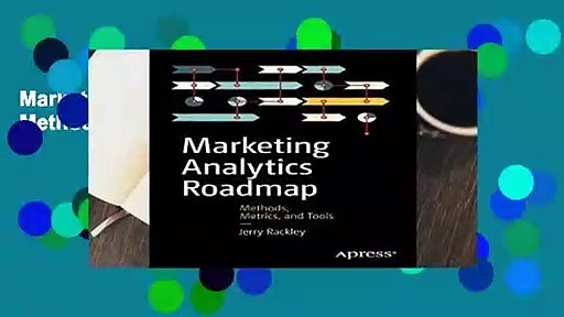 Marketing Analytics Roadmap: Methods, Metrics, and Tools