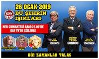 26 OCAK 2019 KAY TV BU ŞEHRİN IŞIKLARI  BİR ZAMANLAR TALAS