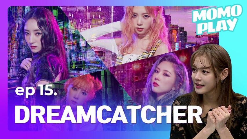[MOMOPLAY 모모플레이 EP.15] DREAMCATCHER(드림캐쳐), Catching Their Dreams...♥