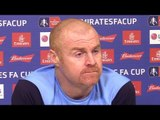 Sean Dyche Full Pre-Match Press Conference - Manchester City v Burnley - FA Cup