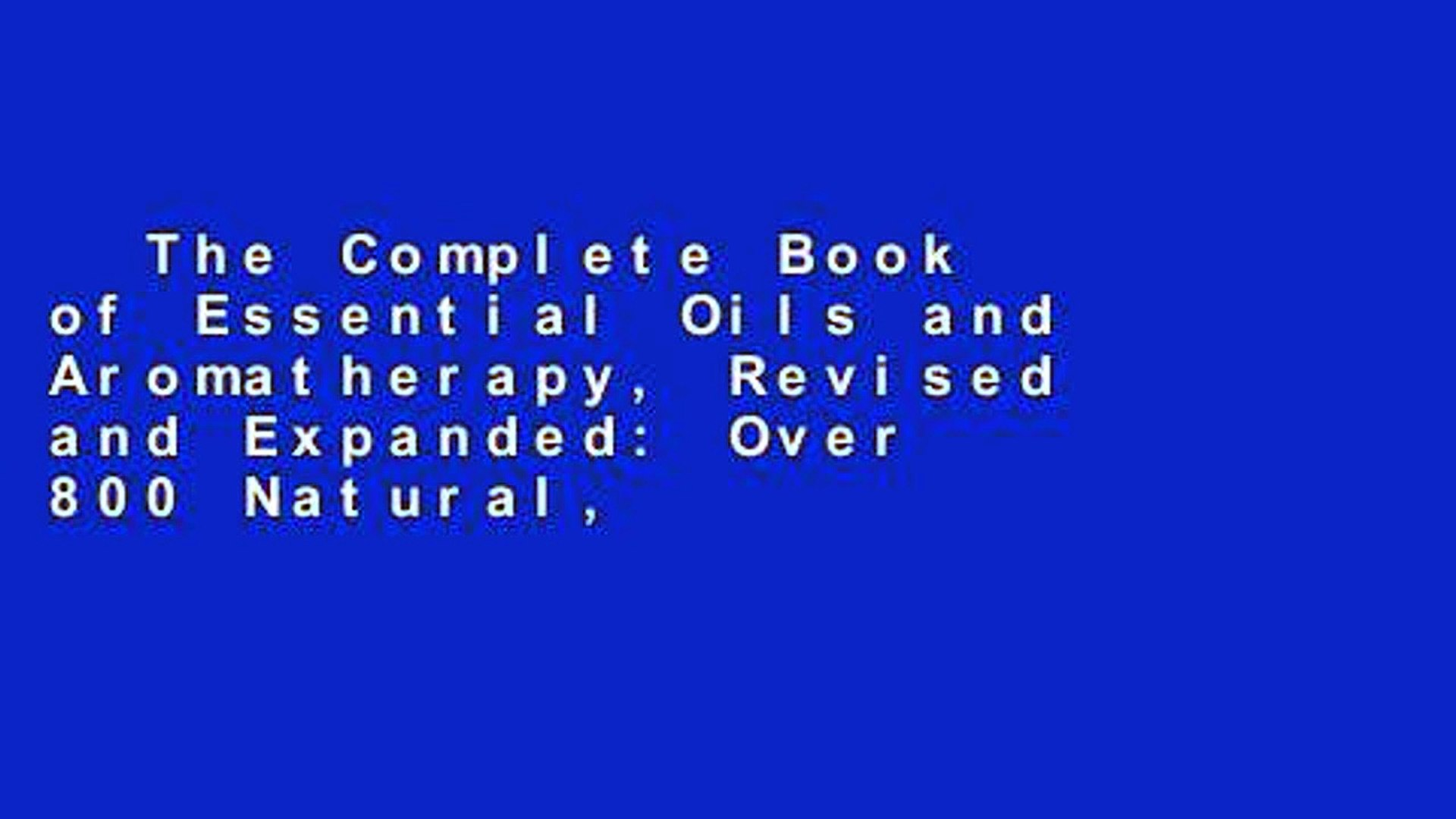 The Complete Book of Essential Oils and Aromatherapy, Revised and Expanded: Over 800 Natural,