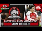 Have Arsenal Made A Mistake By Not Signing A Defender?   Supporters Club Deadline Day Special