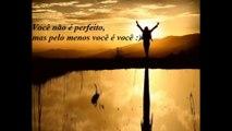Você não é perfeito, mas pelo menos você é você [Frases e Poemas]