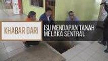 Khabar Dari Melaka: Peniaga rayu isu mendapan tanah Melaka Sentral ditangani segera