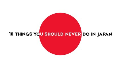 10 Things you should Never do in Japan