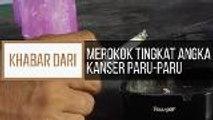 Khabar Dari Johor: Merokok tingkat angka kanser paru-paru