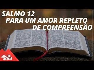 Salmo 12: para viver um amor repleto de compreensão