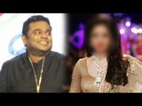 AR Rahman Says THIS Bollywood Actress Is His Favourite Of All!
