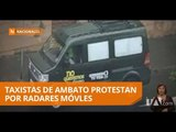 Taxistas exigen al Municipio de Ambato la suspensión de dos radares móviles - Teleamazonas