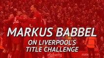 Markus Babbel on Liverpool's title challenge