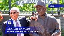 MLB Hall of Famer Frank Robinson Dead at 83