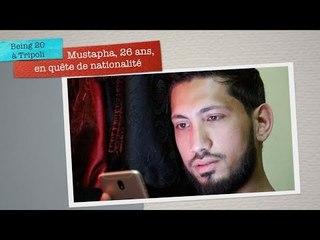 Being 20 à Tripoli - Mustapha, 26 ans, en quête de  nationalité