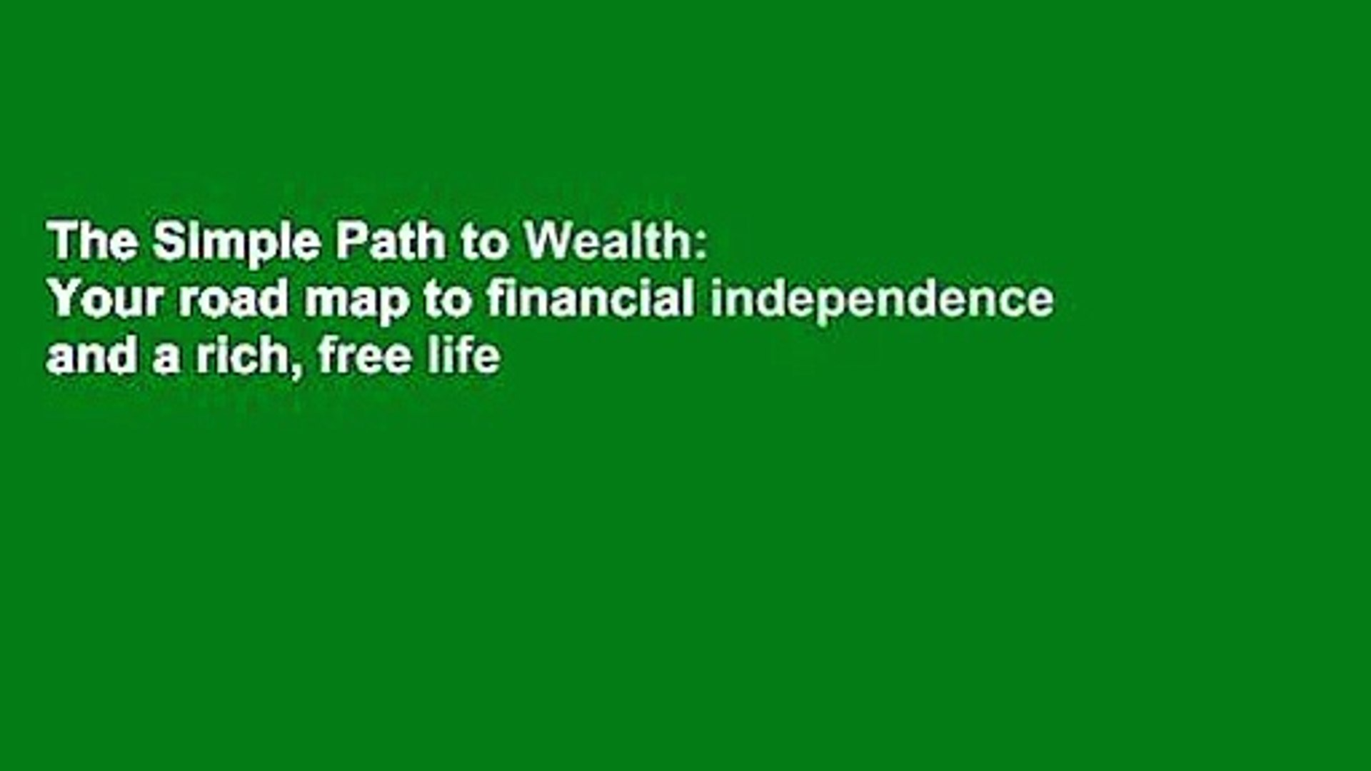 Your road map to financial independence and a rich free life The Simple Path to Wealth