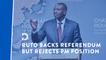 Ruto backs referendum but dismisses proposals for Prime Minister