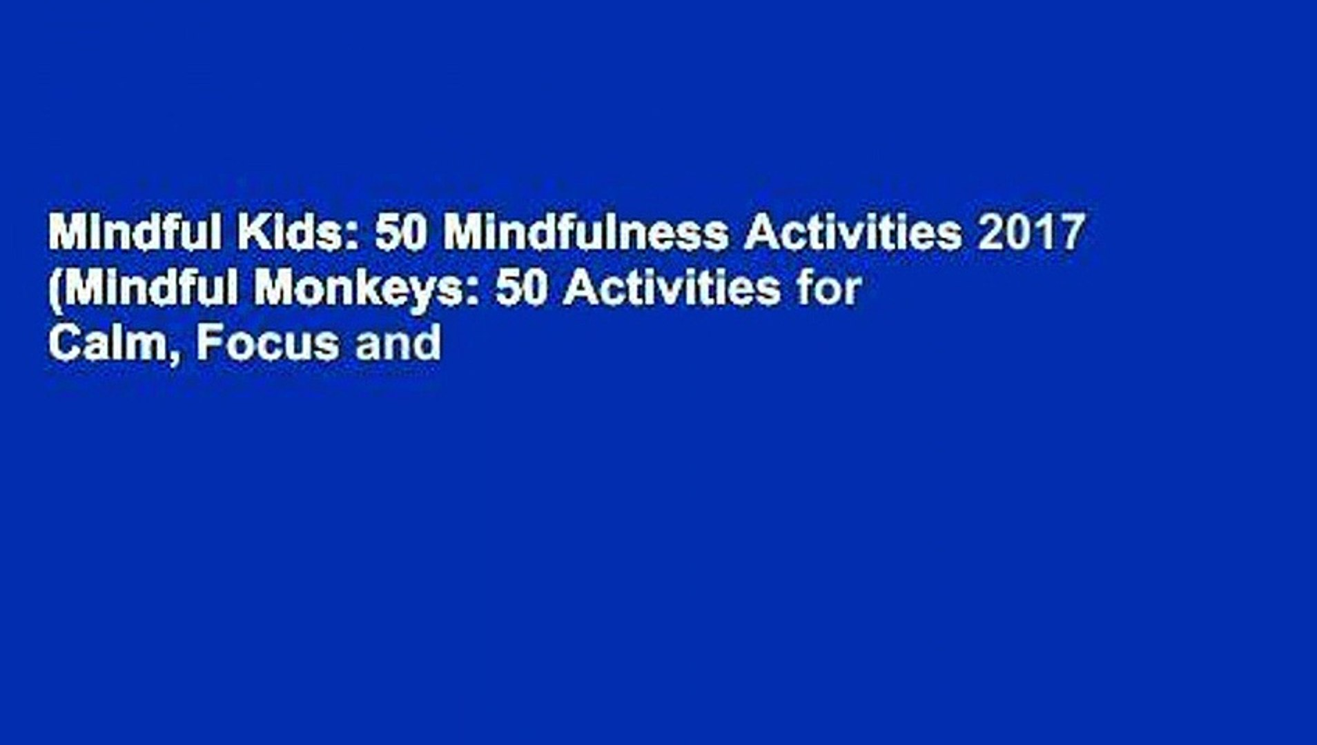 Mindful Kids: 50 Mindfulness Activities 2017 (Mindful Monkeys: 50 Activities for Calm, Focus and