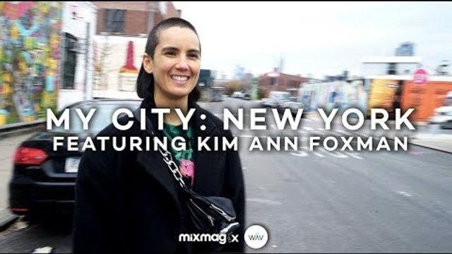 MY CITY: NEW YORK with Kim Ann Foxman   Mixmag x WAV