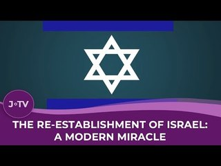 The Re-establishment of Israel: A Modern Miracle