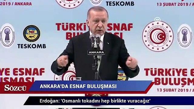 Erdoğan: Osmanlı tokadını hep birlikte vuracağız