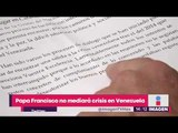 Papa Francisco se niega a intervenir en la crisis política de Venezuela | Noticias con Yuriria