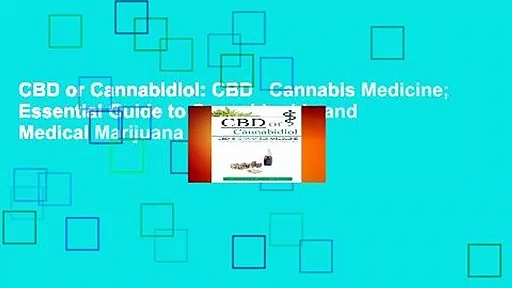 CBD or Cannabidiol: CBD   Cannabis Medicine; Essential Guide to Cannabinoids and Medical Marijuana
