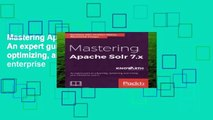 Mastering Apache Solr 7.x: An expert guide to advancing, optimizing, and scaling your enterprise
