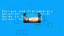 Fatigue and Fibromyalgia Solution: The Essential Guide to Overcoming Chronic Fatigue and