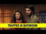 Sahil and Vedika get locked in the bathroom