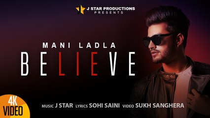 BELIEVE || MANI LADLA || J STAR || Full Official Video | J STAR Productions