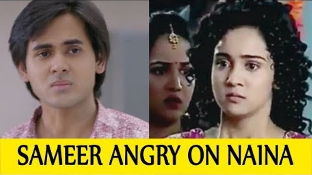 Sameer to get angry on Naina before marriage in Yeh Un Dinon Ki Baat Hai