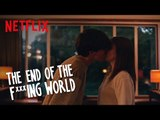 The End of the F***ing World | Properly Beautiful | Netflix