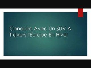 Conduire Avec Un SUV A Travers l'Europe En Hiver
