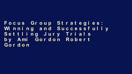 focus group strategies winning and successfully settling jury trials by ami gordon robert gordon