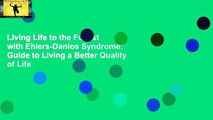 Living Life to the Fullest with Ehlers-Danlos Syndrome: Guide to Living a Better Quality of Life