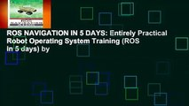 ROS NAVIGATION IN 5 DAYS: Entirely Practical Robot Operating System Training (ROS in 5 days) by