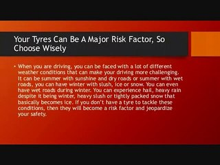 Your Tyres Can Be A Major Risk Factor, So Choose Wisely