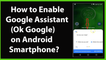 How to Enable Google Assistant (Ok Google) on your Android Smartphone?