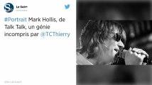 Mark Hollis, le chanteur du groupe britannique Talk Talk, est mort