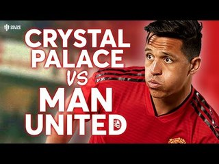Crystal Palace vs Manchester United PREMIER LEAGUE PREVIEW