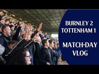 Burnley 2 Tottenham 1 | Match-day Vlog