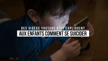 Attention à vos enfants : des tutoriels sur YouTube Kids leur expliquent comment se suicider