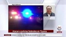 Atacan a policias federales en Tijuana
