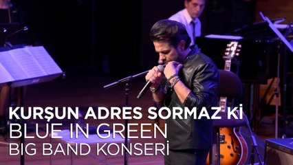 Kenan Doğulu - Kurşun Adres Sormaz Ki | Kenan Doğulu Swings With Blue In Green Big Band Konseri
