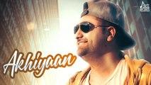 Akhiyaan   ( Full Song)   Kuljinder Kalkat   New Punjabi Songs 2019   Latest Punjabi Songs 2019