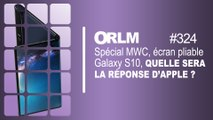 ORLM-324:Spécial MWC, écran pliable, Galaxy Fold et S10, quelle sera la réponse d'Apple ?