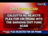 NewsX: Saradha chit-fund scam: HC rejects CBI probe plea